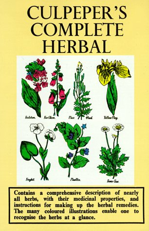 Culpeper'S Complete Herbal: Consisting Of A Comprehensive Description Of Nearly All Herbs With Their Medicinal Properties And Directions From Compounding The Medicines Extracted From Them