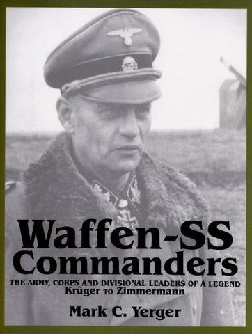 Waffen-SS Commanders: The Army, Corps and Divisional Leaders of a Legend: Krger to Zimmermann (Schiffer Military History)