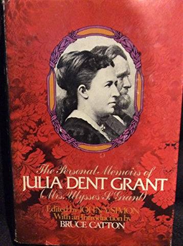 The Personal Memoirs of Julia Dent Grant (Mrs. Ulysses S. Grant) and The First Lady as an Author