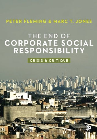 The End of Corporate Social Responsibility: Crisis and Critique