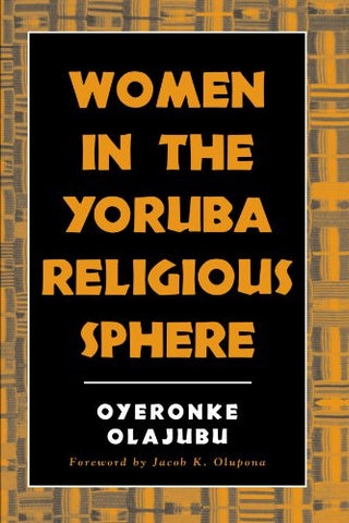 Women in the Yoruba Religious Sphere (Mcgill Studies in the History of Religions, a Series Devoted to International Scholarship)