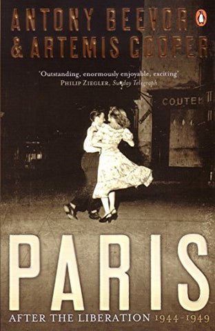 Paris: After the Liberation, 1944-1949. Antony Beevor and Artemis Cooper