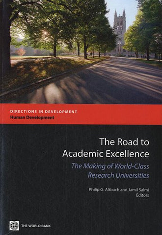 The Road to Academic Excellence: The Making of World-Class Research Universities (Directions in Development)
