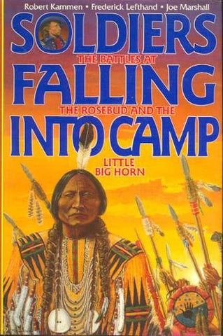 Soldiers Falling into Camp: The Battles at the Rosebud and the Little Big Horn