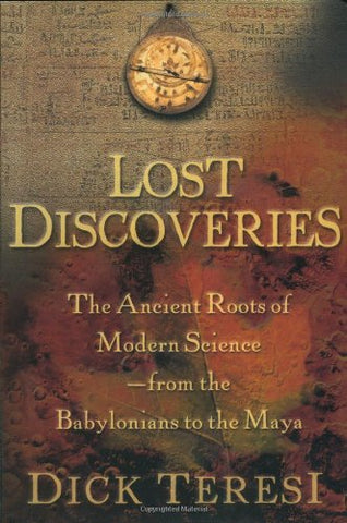Lost Discoveries : The Ancient Roots of Modern Science-from the Babylonians to the Maya