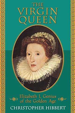 The Virgin Queen: Elizabeth I, Genius Of The Golden Age