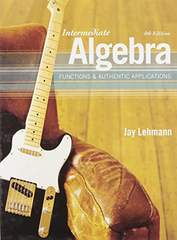 Intermediate Algebra: Functions & Authentic Applications Plus Mymathlab/Mystatlab/Mystatlab Student Code Card (4Th Edition)