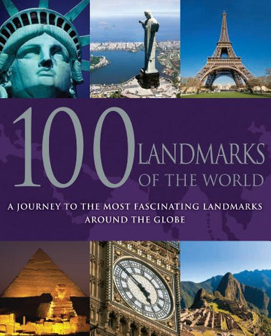 100 Landmarks of the World: A Journey to the Most Fascinating Landmarks Around the Globe