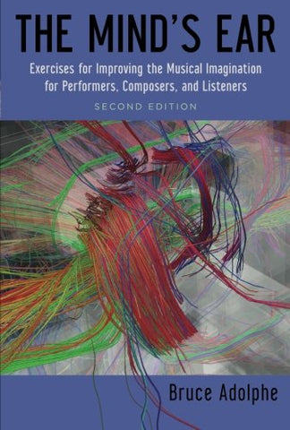 The Mind's Ear: Exercises for Improving the Musical Imagination for Performers, Composers, and Listeners
