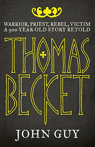 Thomas Becket: Warrior, Priest, Rebel, Victim. John Guy
