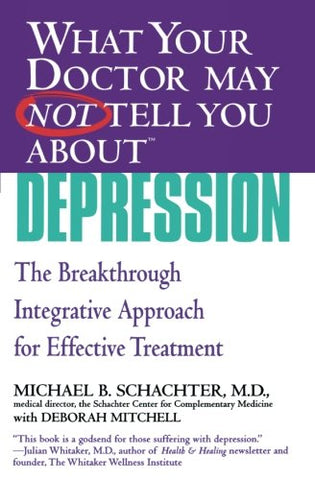 What Your Doctor May Not Tell You About(TM) Depression: The Breakthrough Integrative Approach for Effective Treatment (What Your Doctor May Not Tell You About...(Paperback))