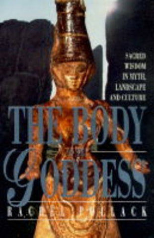The Body of the Goddess: Sacred Wisdom in Myth, Landscape and Culture