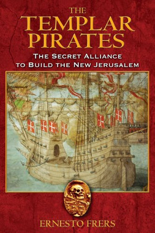 The Templar Pirates: The Secret Alliance to Build the New Jerusalem