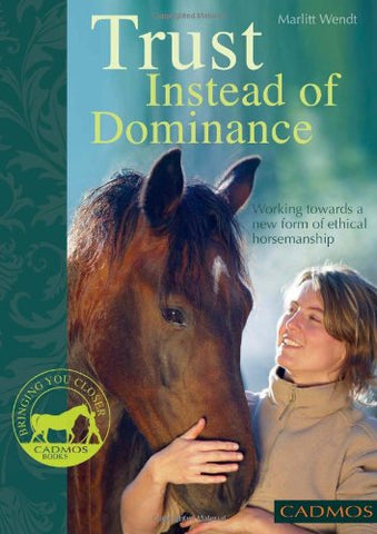 Trust Instead of Dominance: Working Towards a New Form of Ethical Horsemanship (Bringing You Closer)
