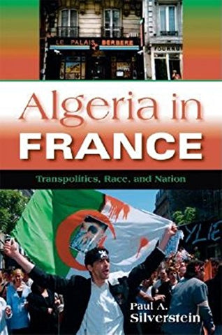 Algeria in France: Transpolitics, Race, and Nation (New Anthropologies of Europe)