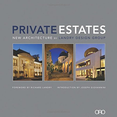PRIVATE ESTATES: New Architecture by Landry Design Group