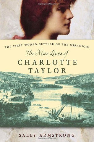 The Nine Lives of Charlotte Taylor: The First Woman Settler of the Miramichi