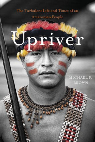 Upriver: The Turbulent Life and Times of an Amazonian People