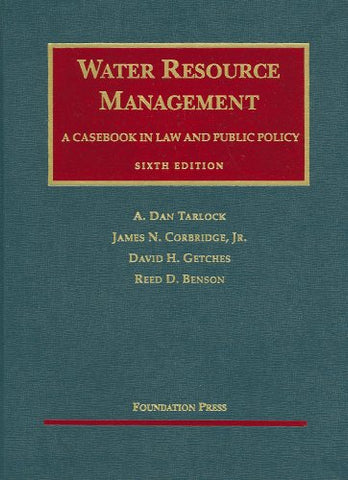 Water Resource Management: A Casebook in Law and Public Policy (University Casebooks) (University Casebook Series)