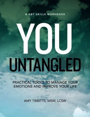 You Untangled: A DBT Skills Workbook, Practical Tools To Manage Your Emotions And Improve Your Life (Skills Workbooks)