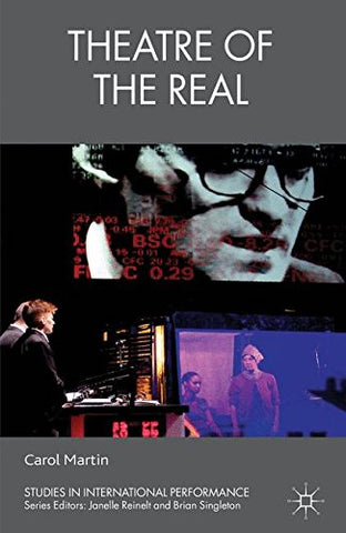 Theatre of the Real (Studies in International Performance)