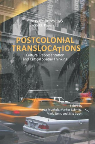 Postcolonial Translocations: Cultural Representation and Critical Spatial Thinking (Cross/Cultures - Readings in Post/Colonial Literatures and Cultures in English/ASNEL Papers 17)