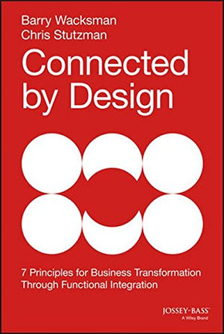 Connected by Design: Seven Principles for Business Transformation Through Functional Integration