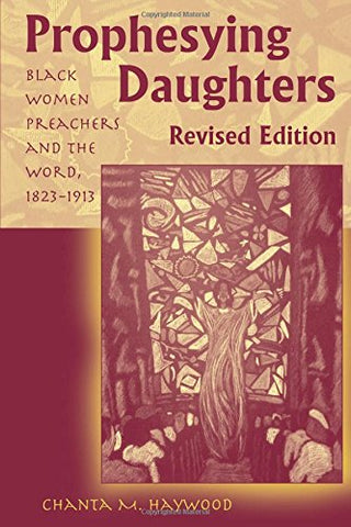 Prophesying Daughters: Black Women Preachers and the Word, 1823-1913