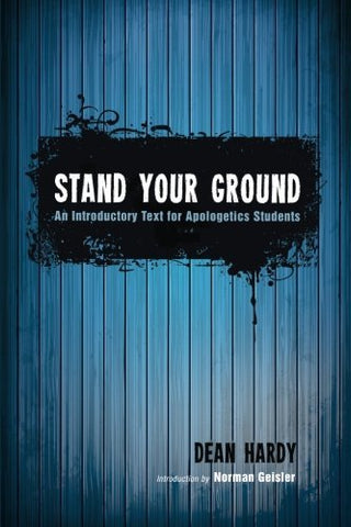 Stand Your Ground: An Introductory Text for Apologetics Students
