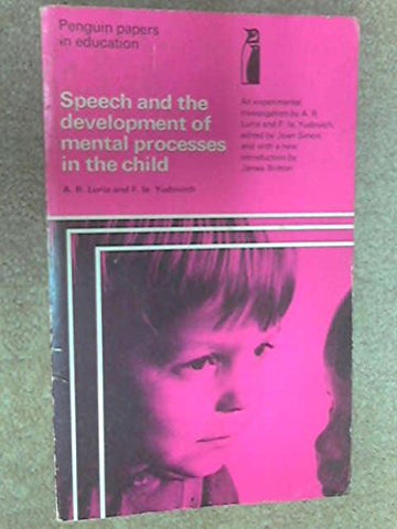 Speech and the Development of Mental Processes in the Child: An Experimental Investigation (Penguin papers in education)