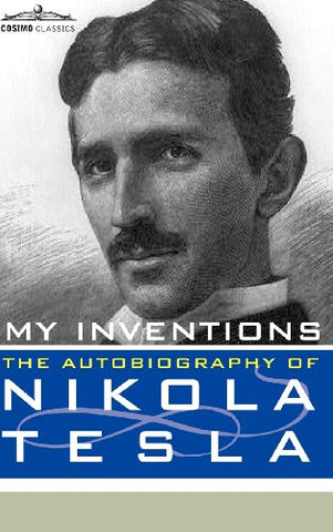 My Inventions: The Autobiography of Nikola Tesla (Cosimo Classics Biography)