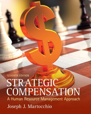 Strategic Compensation: A Human Resource Management Approach (7Th Edition)