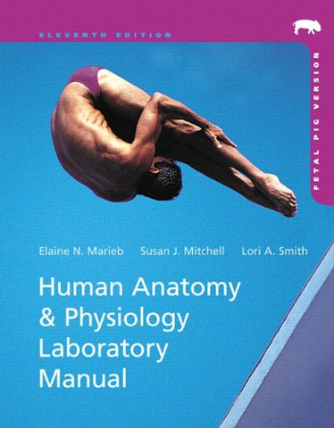 Human Anatomy & Physiology Laboratory Manual, Fetal Pig Version (11th Edition)