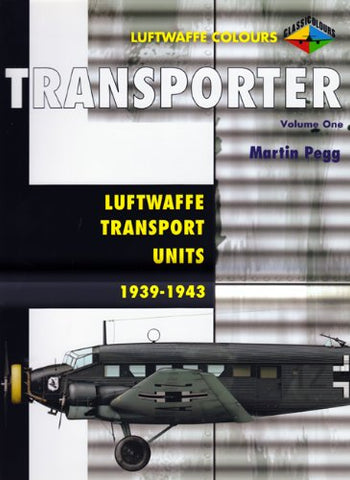 Transporter Volume One: Luftwaffe Transport Units 1937-1943 (Luftwaffe Colours)