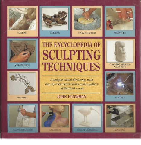 The Encyclopedia of Sculpting Techniques: A Unique Visual Directory, With Step-By-Step Instructions and a Gallery of Finished Works