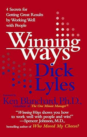 Winning Ways: Four Secrets for Getting Great Results by Working Well with People