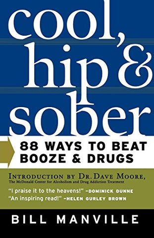 Cool, Hip & Sober: 88 Ways to Beat Booze and Drugs
