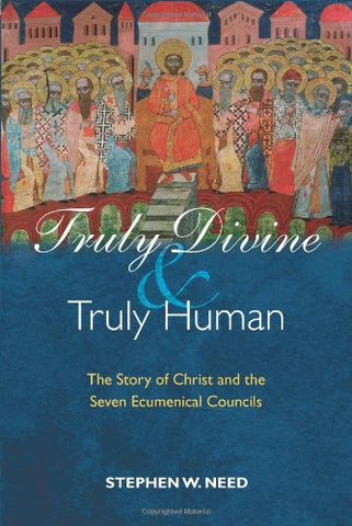 Truly Divine and Truly Human: The Story of Christ and the Seven Ecumenical Councils