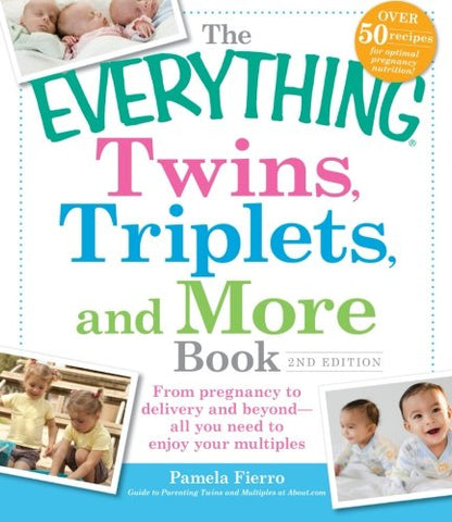 The Everything Twins, Triplets, and More Book: From pregnancy to delivery and beyond--all you need to enjoy your multiples