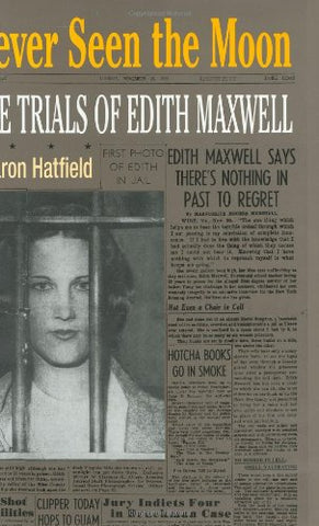 Never Seen the Moon: THE TRIALS OF EDITH MAXWELL