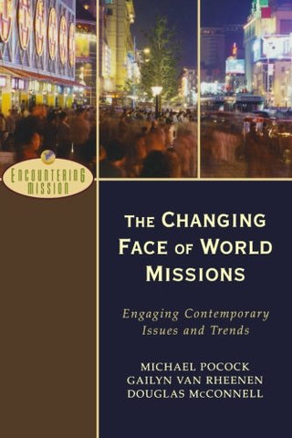 The Changing Face of World Missions: Engaging Contemporary Issues and Trends (Encountering Mission)