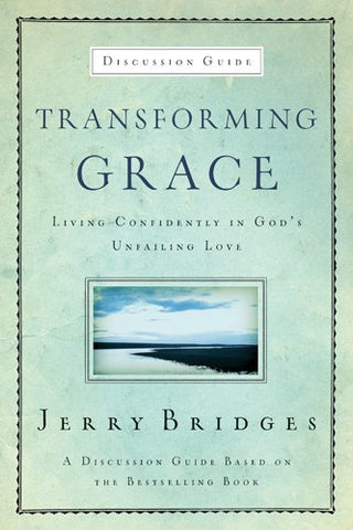 Transforming Grace Discussion Guide: Living Confidently in Gods Unfailing Love