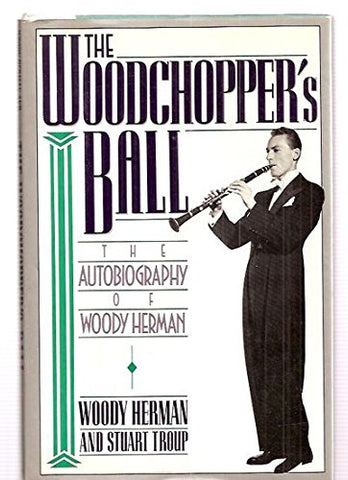 Woodchopper's Ball:  The Autobiography of Woody Herman
