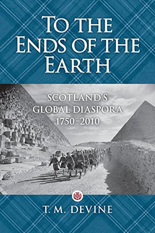 To the Ends of the Earth: Scotland's Global Diaspora, 1750-2010
