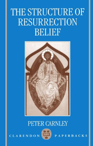 The Structure of Resurrection Belief (Clarendon Paperbacks)