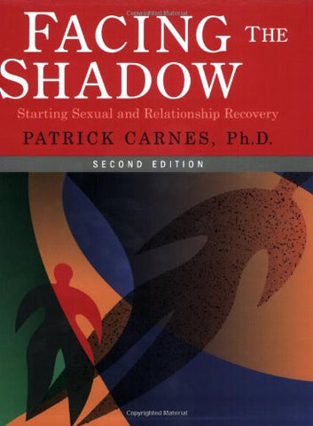Facing The Shadow - Second Edition: Starting Sexual And Relationship Recovery