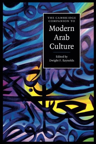 The Cambridge Companion to Modern Arab Culture (Cambridge Companions to Culture)