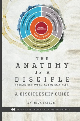 The Anatomy of a Disciple: A Discipleship Guide (The Anatomy of a Disciple Series)
