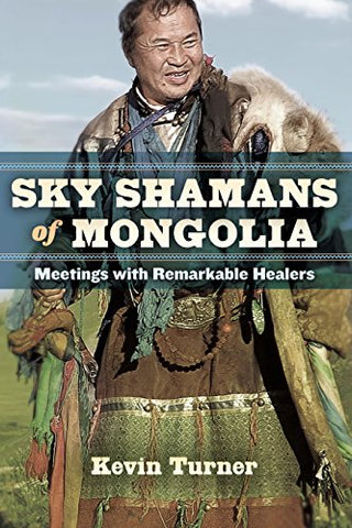 Sky Shamans of Mongolia: Meetings with Remarkable Healers