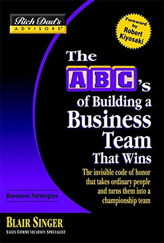 Rich Dad'S Advisors: The Abc'S Of Building A Business Team That Wins: The Invisible Code Of Honor That Takes Ordinary People And Turns Them Into A Championship Team